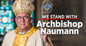 We Stand With Archbishop Naumann